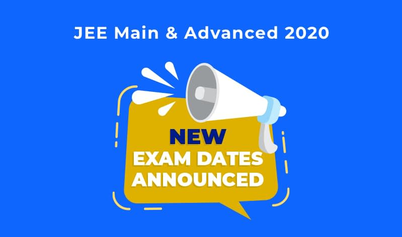 JEE Main & JEE Advanced 2020: New Dates Announced