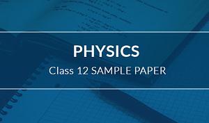 Physics Class 12 sample paper