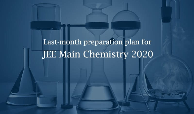 Last Month Preparation Tips for Jee Main Chemistry