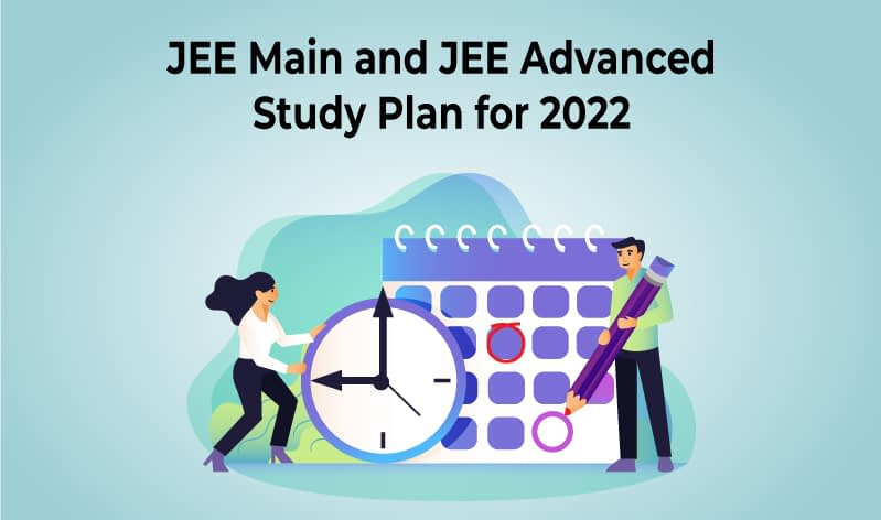 Study Plan for JEE Main and JEE Advanced 2022
