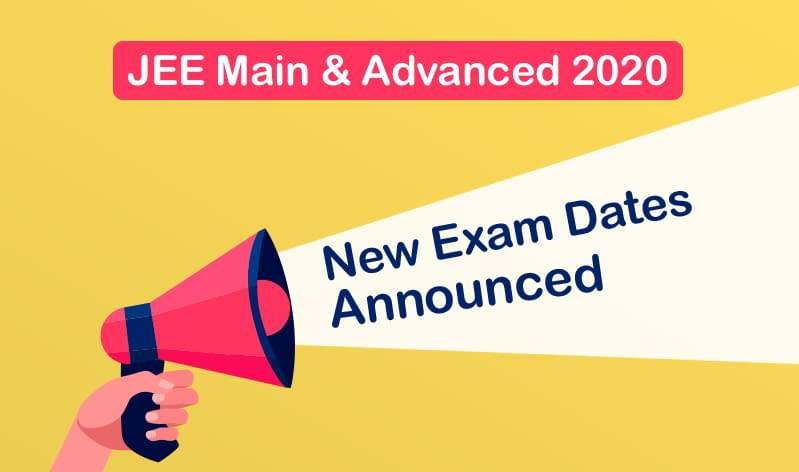 JEE Main and JEE Advanced 2020: New Dates Announced