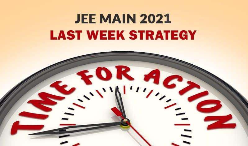 JEE Main 2021: Last Week Strategy