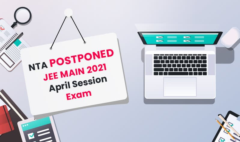 NTA Postponed JEE Main 2021 April Session Exam, Check All the Details Here