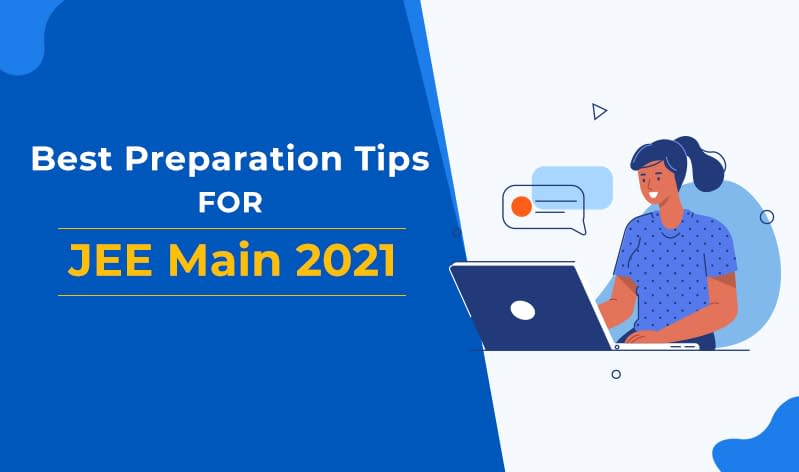 How to prepare for JEE Main 2021 in the best possible manner?