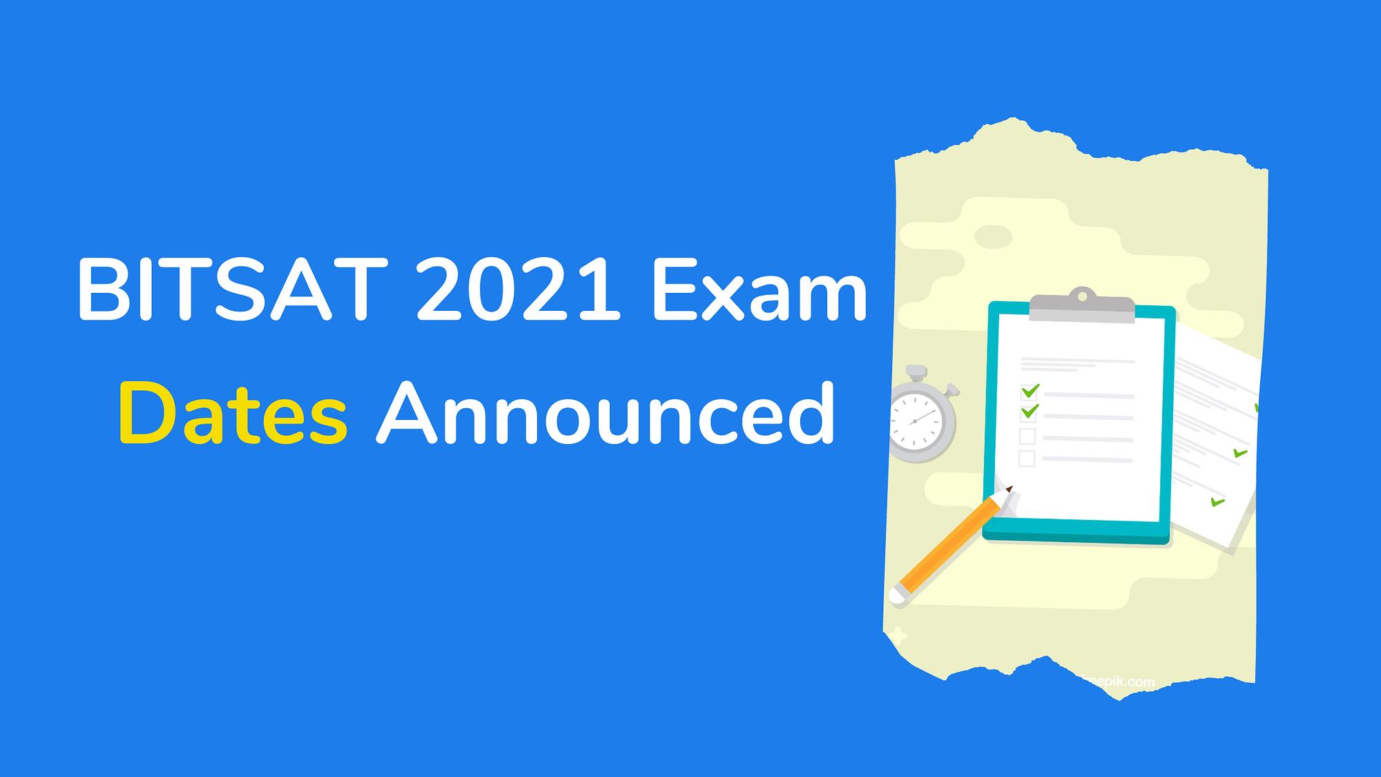 BITSAT 2021 Exam Dates